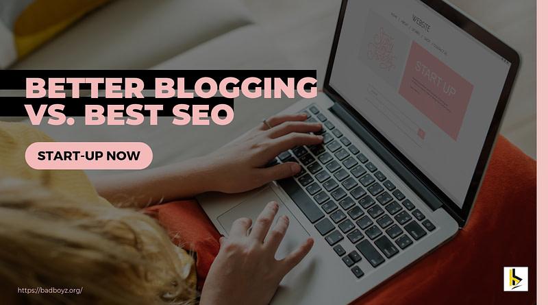 Better Blogging vs Best SEO