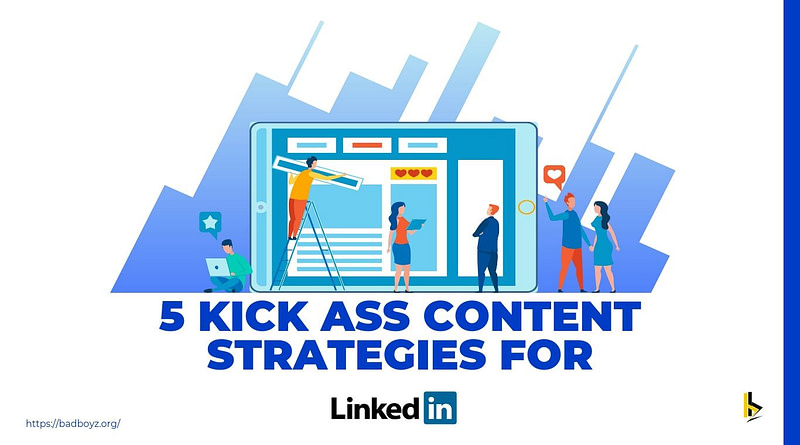 5 kick ass content strategies for linkedin - badboyz