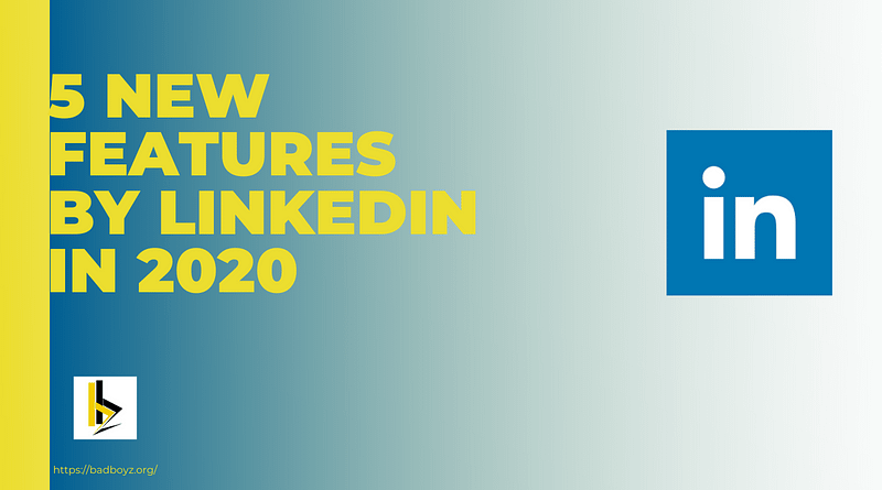 Linkedin-Features-2020-badboyz