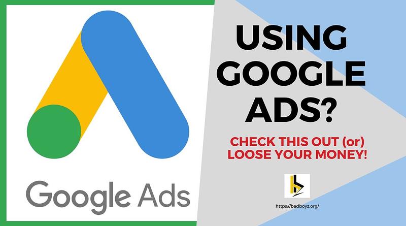 Using Google Ads - Watch this - badboyz